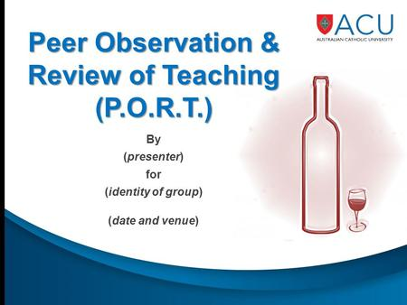 Peer Observation & Review of Teaching (P.O.R.T.) By (presenter) for (identity of group) (date and venue)