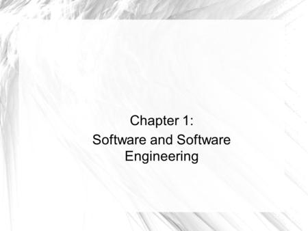 Chapter 1: Software and Software Engineering. 2 1.1 The Nature of Software... Software is intangible  Hard to understand development effort Software.