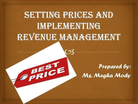 Prepared by: Ms. Megha Mody.   Effective Pricing is Central to Financial Success  Pricing Strategy Stands on Three Legs  Revenue Management: What.