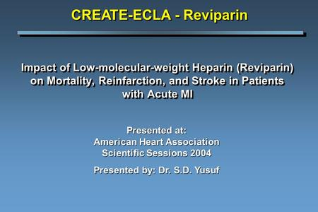 Impact of Low-molecular-weight Heparin (Reviparin) on Mortality, Reinfarction, and Stroke in Patients with Acute MI CREATE-ECLA - Reviparin Presented at: