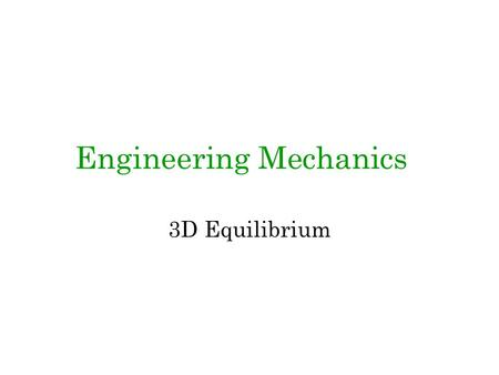 Engineering Mechanics 3D Equilibrium. Support reactions in 3D structures 2.
