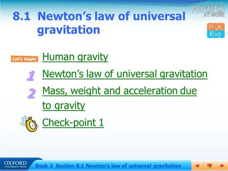 Human gravity Newton's law of universal gravitation Mass, weight and acceleration due to gravity Check-point 1 8.1 Newton's law of universal gravitation.