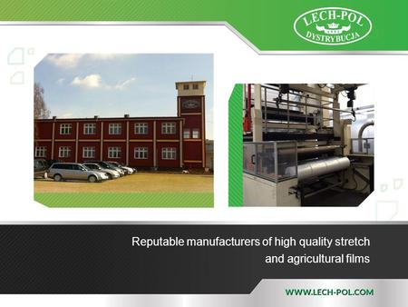 Reputable manufacturers of high quality stretch and agricultural films.