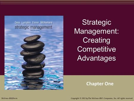Strategic Management: Creating Competitive Advantages Chapter One McGraw-Hill/Irwin Copyright © 2012 by The McGraw-Hill Companies, Inc. All rights reserved.
