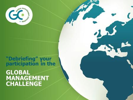 """Debriefing"" your participation in the GLOBAL MANAGEMENT CHALLENGE."
