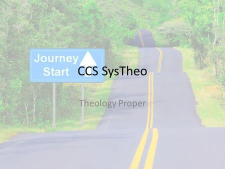 CCS SysTheo Theology Proper. Who is God? Why start here?