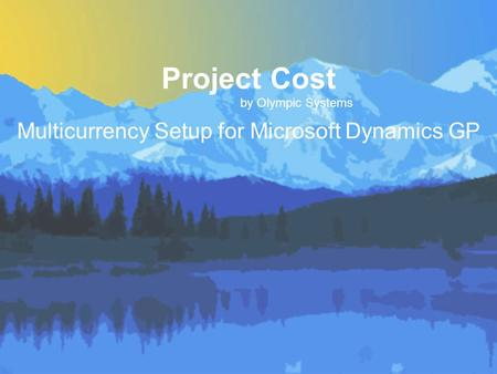 Project Cost by Olympic Systems Multicurrency Setup for Microsoft Dynamics GP.
