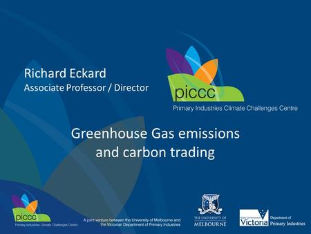 Greenhouse Gas emissions and carbon trading Richard Eckard Associate Professor / Director.