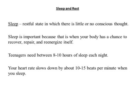 Sleep and Rest Sleep – restful state in which there is little or no conscious thought. Sleep is important because that is when your body has a chance to.