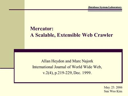 Database System Laboratory Mercator: A Scalable, Extensible Web Crawler Allan Heydon and Marc Najork International Journal of World Wide Web, v.2(4), p.219-229,