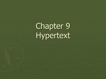 Chapter 9 Hypertext. Key Points ► Hypertext is text augmented with links that point to other pieces of text. ► Hypertext has a relatively long history,