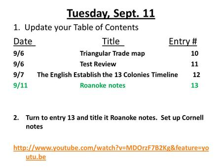 Tuesday, Sept. 11 1. Update your Table of Contents DateTitleEntry # 9/6Triangular Trade map10 9/6Test Review11 9/7 The English Establish the 13 Colonies.