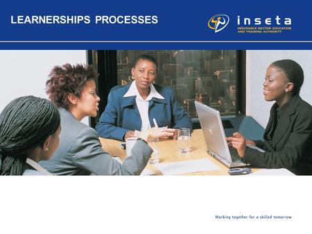 LEARNERSHIPS PROCESSES. 2 Background In order to increase the success rate of Learnerships, it is important for both the Employers and the Training Providers.