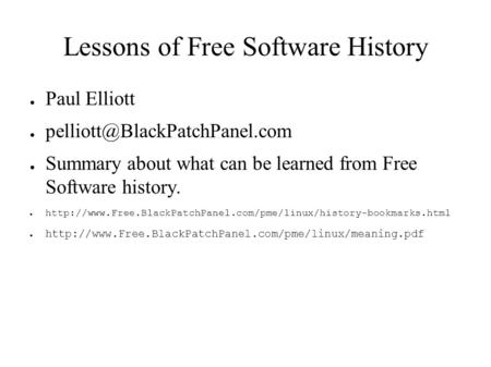 Lessons of Free Software History ● Paul Elliott ● ● Summary about what can be learned from Free Software history. ●