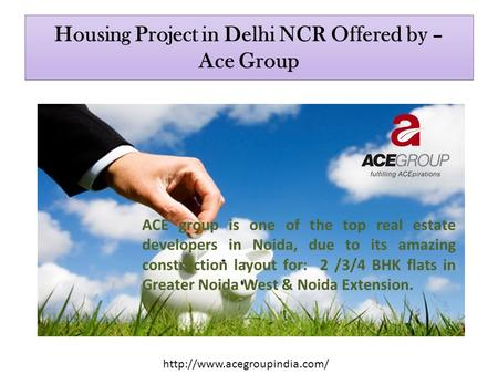 Housing Project in Delhi NCR Offered by – Ace Group ACE group is one of the top real estate developers in Noida, due to its amazing construction layout.