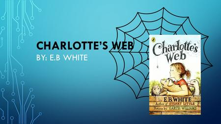 CHARLOTTE'S WEB BY: E.B WHITE. BACKGROUND Wilbur is a pig who is the smallest piglet born in the litter. When Mr. Arable wants to kill Wilbur, Fern stops.