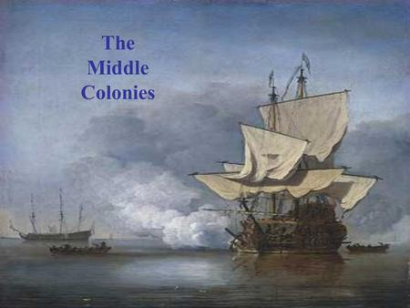 The Middle Colonies. Essential Question: How did the diverse Middle Colonies develop and thrive?
