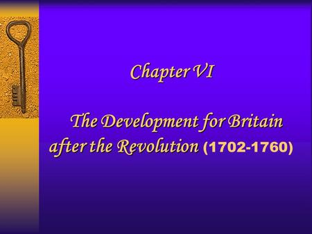 Chapter VI The Development for Britain after the Revolution Chapter VI The Development for Britain after the Revolution (1702-1760)