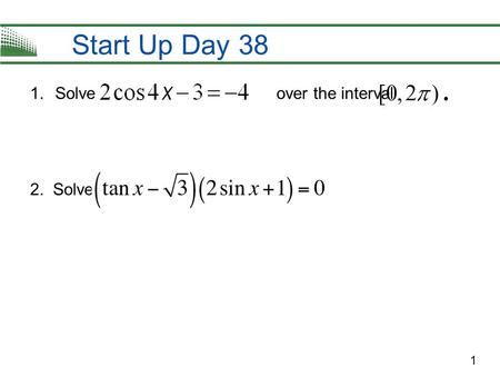 1 Start Up Day 38 1.Solve over the interval 2. Solve: