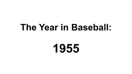 The Year in Baseball: 1955. 1955 -- Off the Field:
