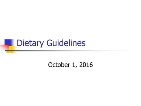 Dietary Guidelines October 1, 2016. Dietary Guidelines for Americans A set of suggestions developed by nutrition scientists and public health agencies.