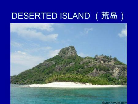 DESERTED ISLAND (荒岛). You are on a boat. What's the name of the boat? Where are you going?