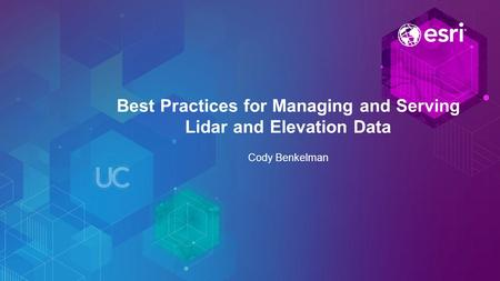 Best Practices for Managing and Serving Lidar and Elevation Data Cody Benkelman.
