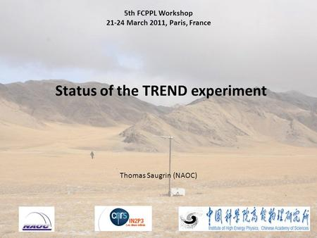 5th FCPPL Workshop 21-24 March 2011, Paris, France Status of the TREND experiment Thomas Saugrin (NAOC)
