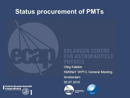 Status procurement of PMTs Oleg Kalekin KM3NeT WPF/L General Meeting Amsterdam 05.07.2010.