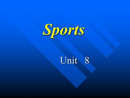 Sports Unit 8. What do you know about sports? Sports meet school sports meeting the National Games the Asian Games the Olympic Games the World Cup ……