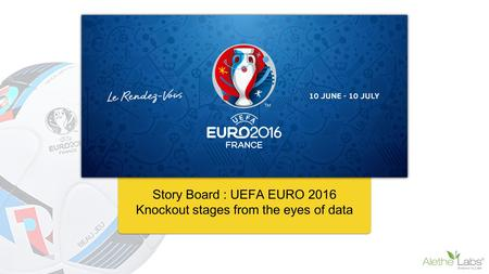 Story Board : UEFA EURO 2016 Knockout stages from the eyes of data.