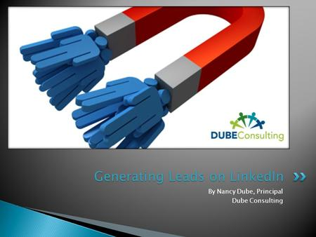 By Nancy Dube, Principal Dube Consulting Generating Leads on LinkedIn.