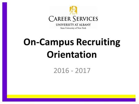 On-Campus Recruiting Orientation 2016 - 2017.........................................