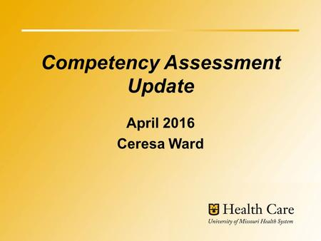 Competency Assessment Update April 2016 Ceresa Ward.