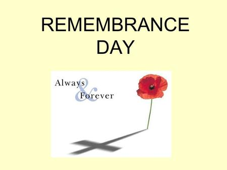 REMEMBRANCE DAY. November is the time of year when we wear a red poppy in memory of those who sacrificed their lives during the war.