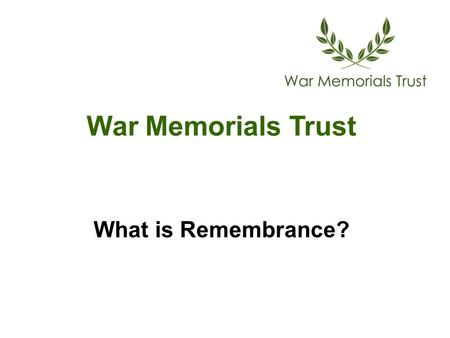 War Memorials Trust What is Remembrance?. Remembrance.