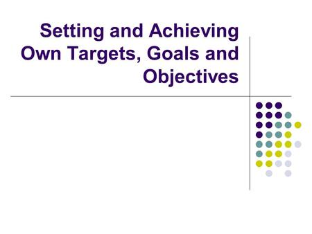 Setting and Achieving Own Targets, Goals and Objectives.