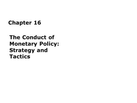 Chapter 16 The Conduct of Monetary Policy: Strategy and Tactics.