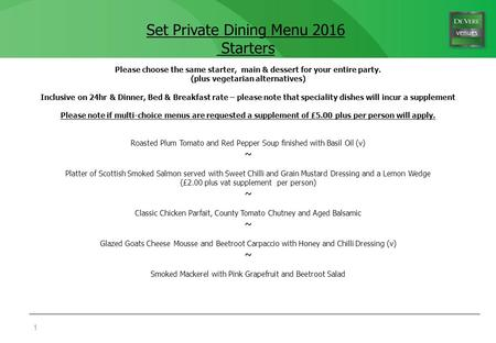 Set Private Dining Menu 2016 Starters 1 Please choose the same starter, main & dessert for your entire party. (plus vegetarian alternatives) Inclusive.