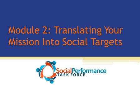 Module 2: Translating Your Mission Into Social Targets.