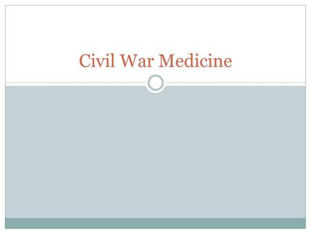 Civil War Medicine. Source of Injury Minnie Ball:  Head or abdominal wound was almost always fatal  Hit to the limb would usually shatter bone  Carried.