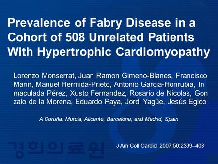 J Am Coll Cardiol 2007;50:2399–403 Prevalence of Fabry Disease in a Cohort of 508 Unrelated Patients With Hypertrophic Cardiomyopathy Lorenzo Monserrat,