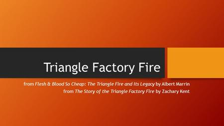 Triangle Factory Fire from Flesh & Blood So Cheap: The Triangle Fire and Its Legacy by Albert Marrin from The Story of the Triangle Factory Fire by Zachary.