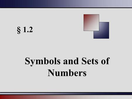 § 1.2 Symbols and Sets of Numbers. Martin-Gay, Beginning and Intermediate Algebra, 4ed 22 Set of Numbers Natural numbers – {1, 2, 3, 4, 5, 6...} Whole.