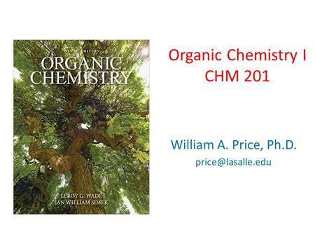 Organic Chemistry I CHM 201 William A. Price, Ph.D.