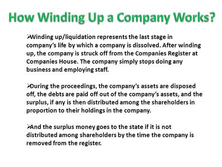 Winding up/liquidation represents the last stage in company's life by which a company is dissolved. After winding up, the company is struck off from.