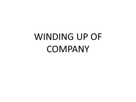WINDING UP OF COMPANY. Flow of Contents Meaning Modes of Winding Up Liquidator Winding up VS Dissolution.