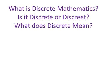 What is Discrete Mathematics? Is it Discrete or Discreet? What does Discrete Mean?