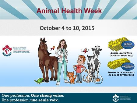 One profession, One strong voice. Une profession, une seule voix. October 4 to 10, 2015 Animal Health Week.