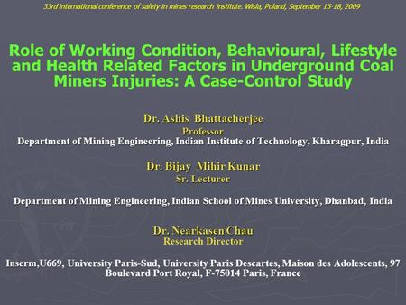 Dr. Ashis Bhattacherjee Professor Department of Mining Engineering, Indian Institute of Technology, Kharagpur, India Dr. Bijay Mihir Kunar Sr. Lecturer.